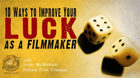 127: 10 Ways To Improve Your Luck As A Filmmaker
